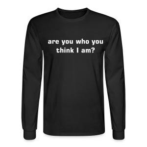 are you who you think I am? - Men's Long Sleeve T-Shirt