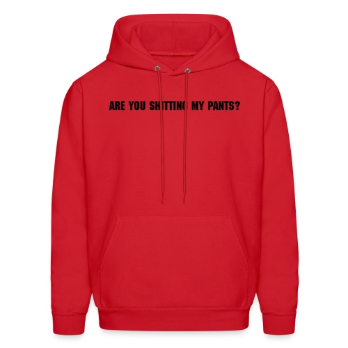 ARE YOU SHITTING MY PANTS? - Men's Hoodie