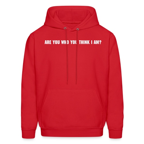ARE YOU WHO YOU THINK I AM? - Men's Hoodie