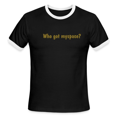 who got myspace? (T-ringer) - Men's Ringer T-Shirt