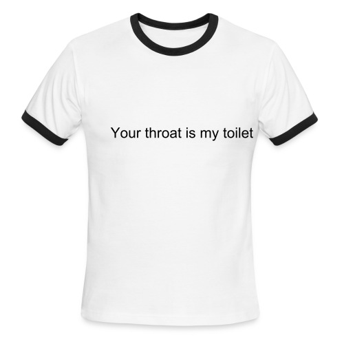 Your throat is my toilet - Men's Ringer T-Shirt