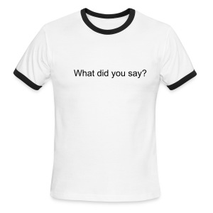 What did you say? - Men's Ringer T-Shirt