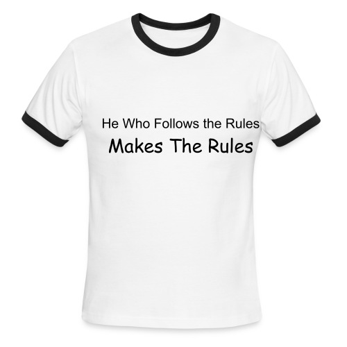 He who follows rules make them - Men's Ringer T-Shirt
