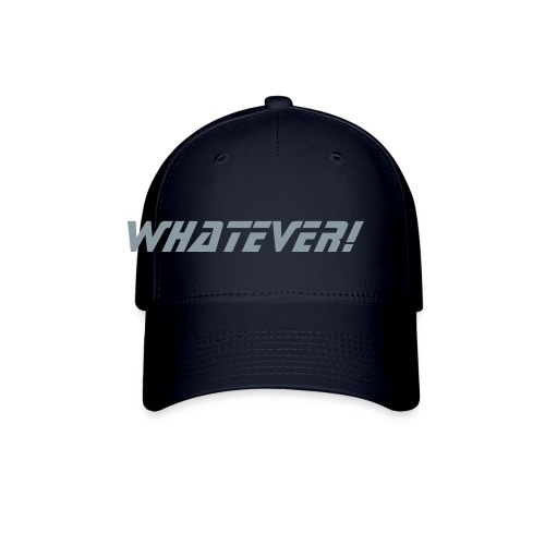 Whatever! - Baseball Cap