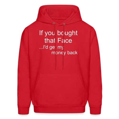 Men's Hoodie - If You Bought That Face...I'd get my money back!