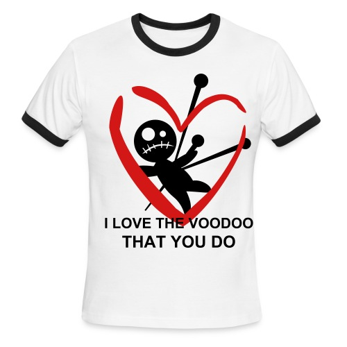 I LOVE THE VOODOO THAT YOU DO - Men's Ringer T-Shirt