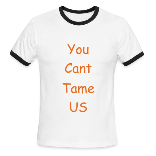 You cant tame US -tee - Men's Ringer T-Shirt