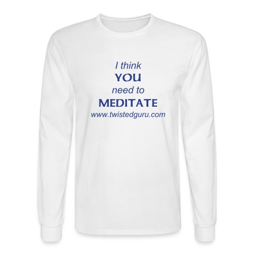 I think you need to meditate - Men's Long Sleeve T-Shirt