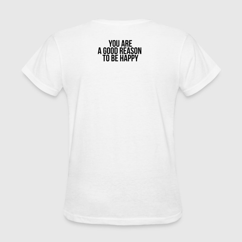 You are a good reason to be happy Women's T-Shirts - Women's T-Shirt