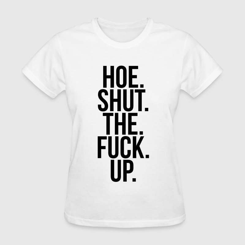 Hoe shut the fuck up Women's T-Shirts - Women's T-Shirt