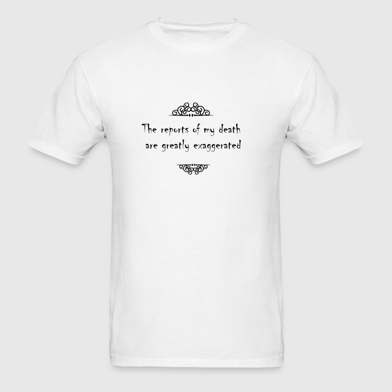 The reports of my death are greatly exaggerated T-Shirts - Men's T-Shirt