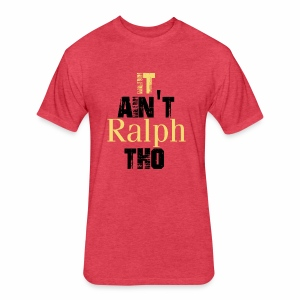 It Ain't Ralph Tho - Fitted Cotton/Poly T-Shirt by Next Level