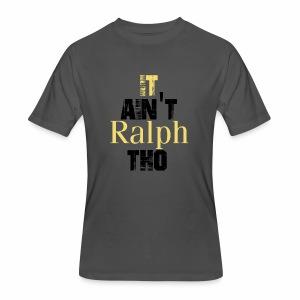 It Ain't Ralph Tho - Men's 50/50 T-Shirt