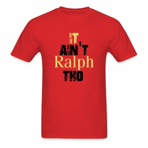 It Ain't Ralph Tho - Men's T-Shirt