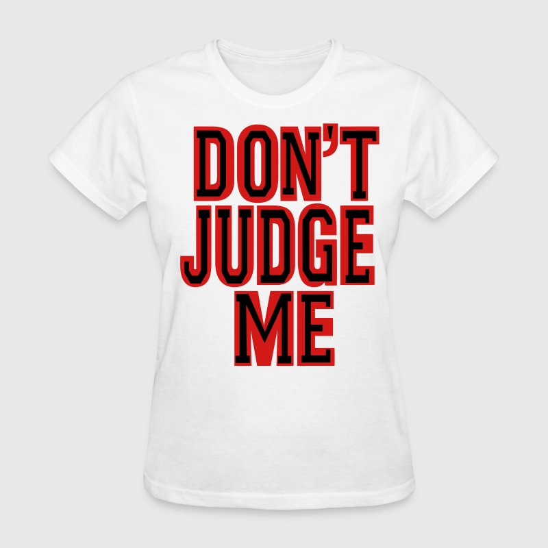 DON'T JUDGE ME Women's T-Shirts - Women's T-Shirt