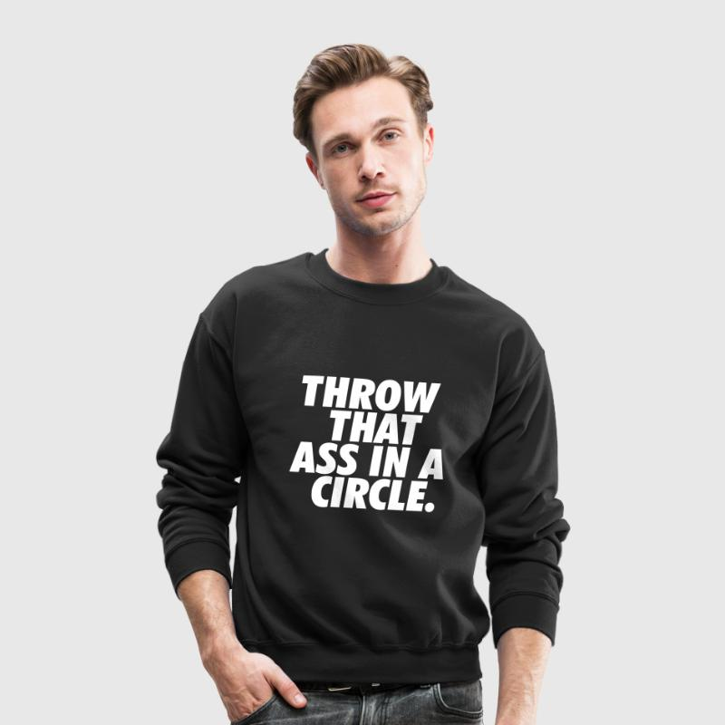 Throw That Ass in A Circle Long Sleeve Shirts - Crewneck Sweatshirt