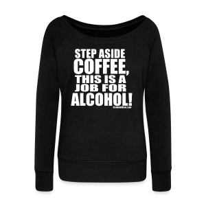 This is a Job for Alcohol! - Women's Wideneck Sweatshirt
