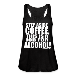 This is a Job for Alcohol! - Women's Flowy Tank Top by Bella