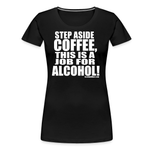 This is a Job for Alcohol! - Women's Premium T-Shirt