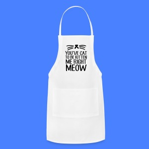 You've Cat To Be Kitten Me Right Meow Phone & Tablet Cases - Adjustable Apron