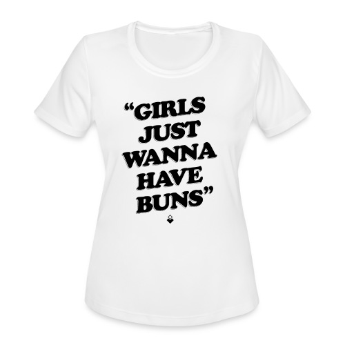 Girls Just Wanna Have Buns - Womens Tank - Women's Moisture Wicking Performance T-Shirt