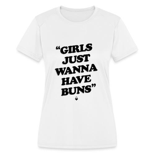 Girls Just Wanna Have Buns - Womens Tank - Women's Moisture Wicking Performance T-Shirt