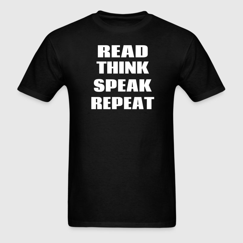READ THINK SPEAK REPEAT - Men's T-Shirt