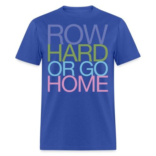 Row Hard Or Go Home - Men's T-Shirt