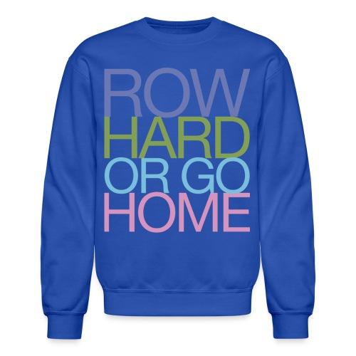Row Hard Or Go Home - Crewneck Sweatshirt