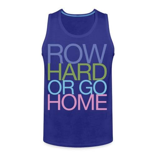 Row Hard Or Go Home - Men's Premium Tank