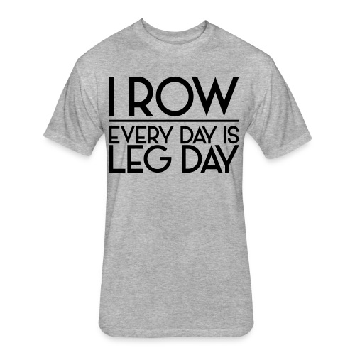 I Row. Every Day is Leg Day - Fitted Cotton/Poly T-Shirt by Next Level