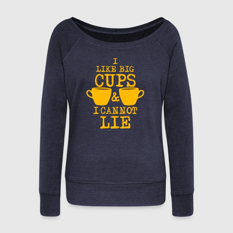 I Like Big Cups Of Coffee & I Cannot Lie  Long Sleeve Shirts - Women's Wideneck Sweatshirt