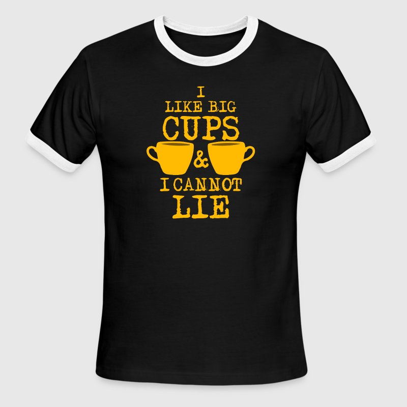 I Like Big Cups Of Coffee & I Cannot Lie  T-Shirts - Men's Ringer T-Shirt