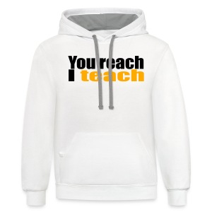 You reach I teach - Contrast Hoodie