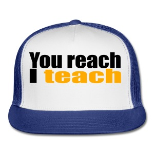 You reach I teach - Trucker Cap