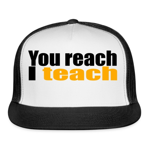 You reach I teach - Trucker Cap