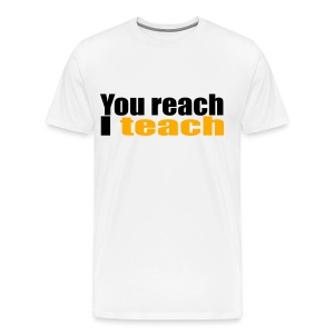 You reach I teach - Men's Premium T-Shirt