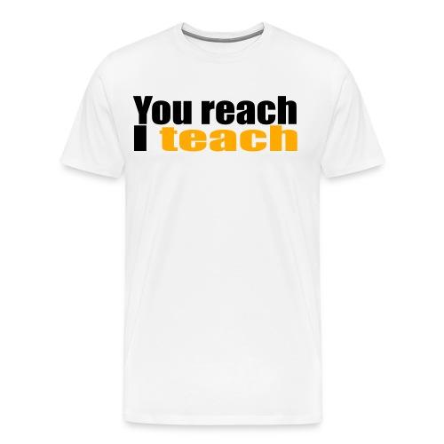 You reach I teach - Men's Premium T-Shirt