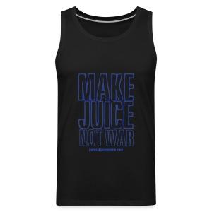 Make Juice Not War (Women's Tee) - Men's Premium Tank