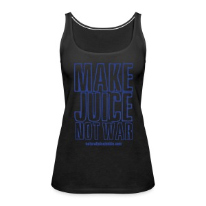 Make Juice Not War (Women's Tee) - Women's Premium Tank Top