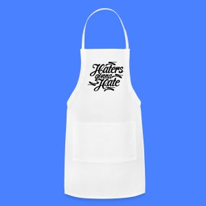 Haters Gonna Hate Phone & Tablet Cases - Adjustable Apron