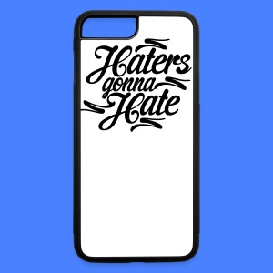 Haters Gonna Hate Phone & Tablet Cases - iPhone 7 Plus/8 Plus Rubber Case