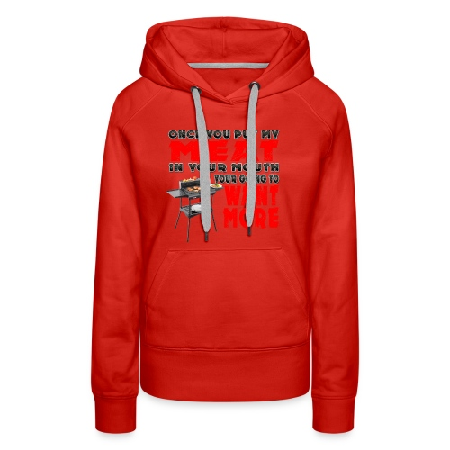 Once you put my Meat in Your Mouth Joke - Women's Premium Hoodie