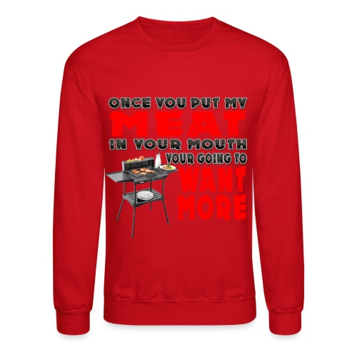 Once you put my Meat in Your Mouth Joke - Crewneck Sweatshirt