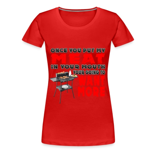 Once you put my Meat in Your Mouth Joke - Women's Premium T-Shirt