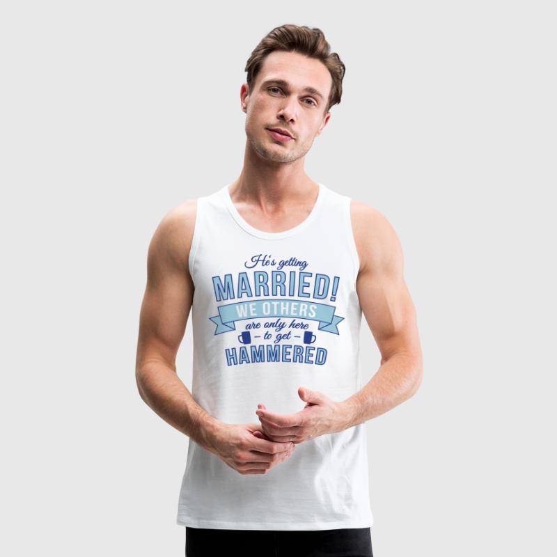 He's getting married, we others are ... Men - Men's Premium Tank