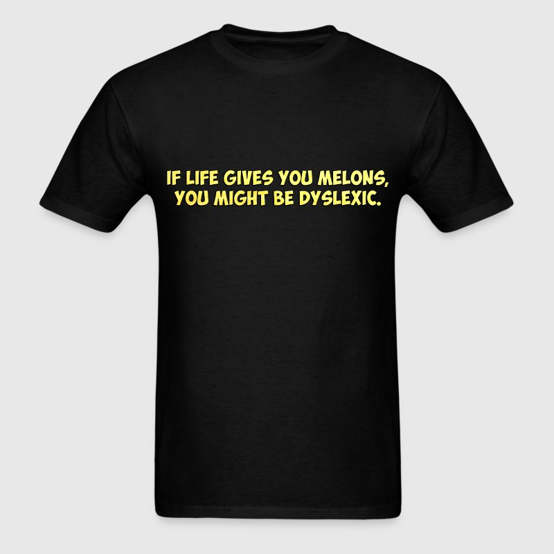 If Life Gives you Melons, You Might Be Dyslexic T-Shirts - Men's T-Shirt