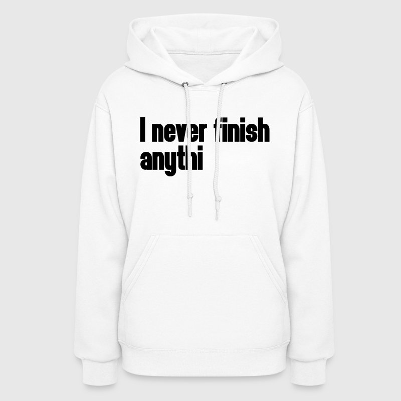 Never Finish Anything Hoodies - Women's Hoodie