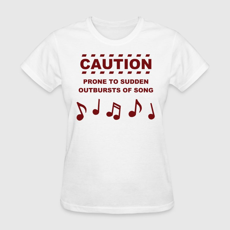 Caution Prone to Sudden Outbursts of Song Women's T-Shirts - Women's T-Shirt