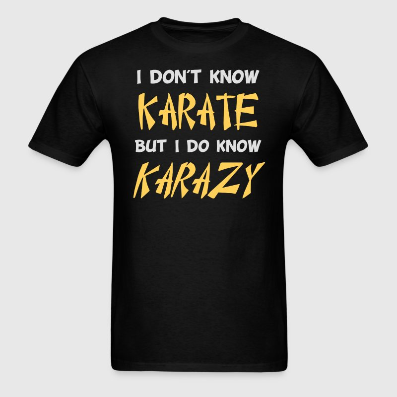 I Don't Know Karate But I Do Know Crazy T-Shirts - Men's T-Shirt